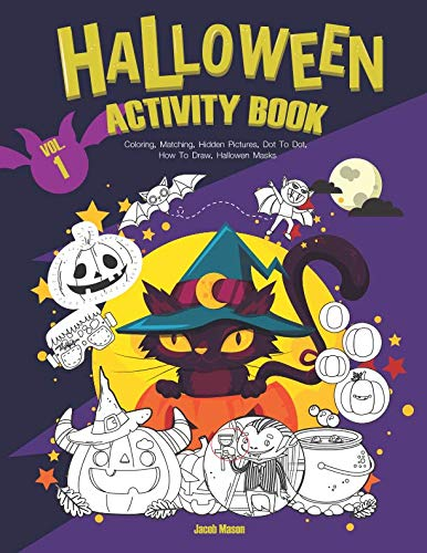 Halloween Activity Book VOL.1: Coloring, Matching, Hidden Pictures, Dot To Dot, How To Draw, Hallowen Masks (Halloween Childrens -