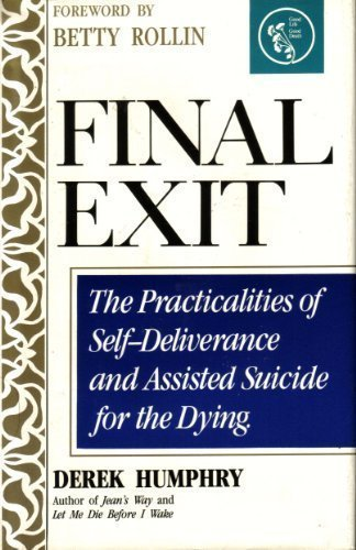 Final Exit:  The Practicalities of Self-Delieverance and Assisted Suicide for the Dying