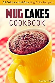 Mug Cakes Cookbook: 25 Delicious and Easy Mug Cake Recipes by [Stone, Martha]