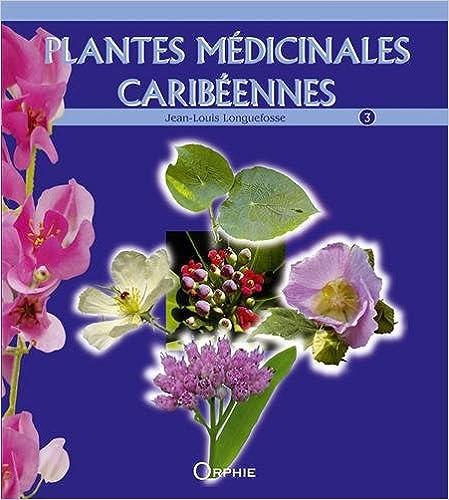 Télécharger en ligne Plantes médicinales caribéennes : Tome 3 epub pdf