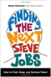 Finding the Next Steve Jobs, Nolan Bushnell and Gene Stone, 1476759812