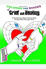Coloring the Shades of Grief and Healing: A Teen/Young Adult Coloring Book to Help Heal Through Grief Paperback