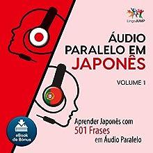 Áudio Paralelo em Japonês [Parallel Audio in Japanese]: Aprender Japonês com 501 Frases em Áudio Paralelo: Volume 1 [Learn Japanese with 501 Phrases in Parallel Audio: Volume 1] Audiobook by Lingo Jump Narrated by Lingo Jump