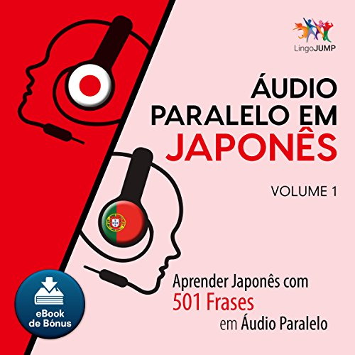 Áudio Paralelo em Japonês [Parallel Audio in Japanese]: Aprender Japonês com 501 Frases em Áudio Paralelo: Volume 1 [Learn Japanese with 501 Phrases in Parallel Audio: Volume 1] by Lingo Jump