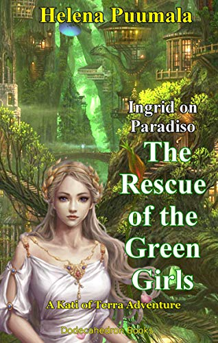 INGRID ON PARADISO: THE RESCUE OF THE GREEN GIRLS: A KATI OF TERRA ADVENTURE