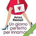Un giorno perfetto per innamorarsi Audiobook by Anna Premoli Narrated by Alessia Navarro