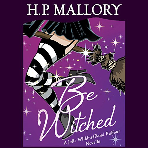Be Witched: A Jolie Wilkins and Rand Balfour Novella