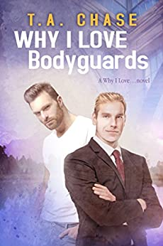Release Day Review: Why I Love Bodyguards by T.A. Chase