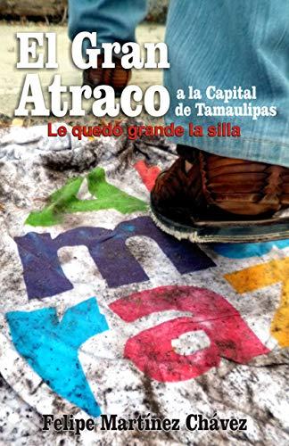 El Gran Atraco a la capital de Tamaulipas: Le quedó grande la silla (Spanish