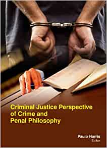criminal justice perspectives Criminal justice system: some perspectives h richard lamb, md,  linda e weinberger, phd, and bruce h gross, jd, phd.