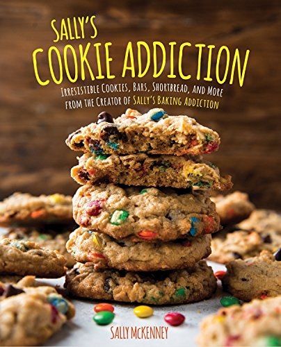 Book Cover: Sally's Cookie Addiction: Irresistible Cookies, Cookie Bars, Shortbread, and More from the Creator of Sally's Baking Addiction