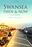 Swansea Then and Now, Geoff Brookes, 0752465252