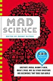 Mad Science: Einstein's Fridge, Dewar's Flask, Mach's Speed, and 362 Other Inventions and Discoveries that Made Our...