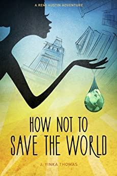How Not to Save the World (A Remi Austin Adventure Book 1) by [Thomas, J. Yinka]