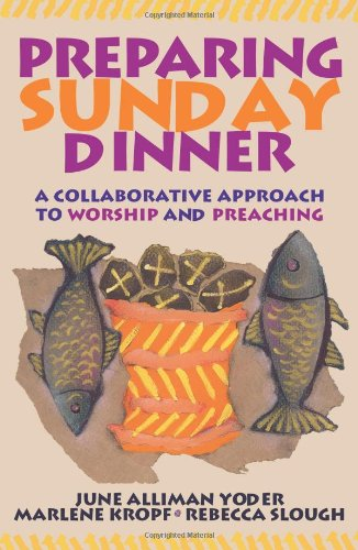 (Preparing Sunday Dinner: A Collaborative Approach to Worship and Preaching)