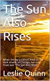 """download ebook the sun also rises: when shirley lockhart lived on the dark streets of chicago, her only hope was """"the sun also rises"""" pdf epub"""