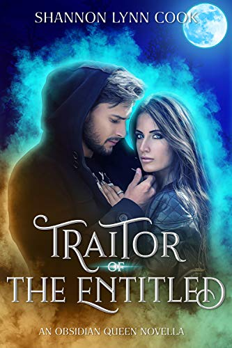 Traitor of the Entitled: An Obsidian Queen Novella by [Cook, Shannon Lynn]