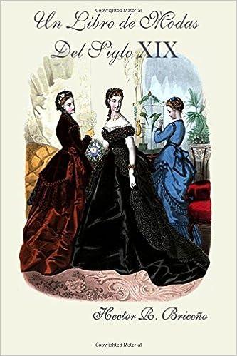Un Libro de Modas Del Siglo XIX (Volume 5) (Spanish Edition ...