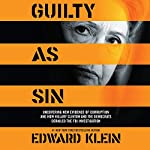 Guilty as Sin: Uncovering New Evidence of Corruption and How Hillary Clinton and the Democrats Derailed the FBI Investigation | Edward Klein