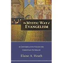 Mystic Way Of Evangelism, The: A Contemplative Vision for Christian Outreach