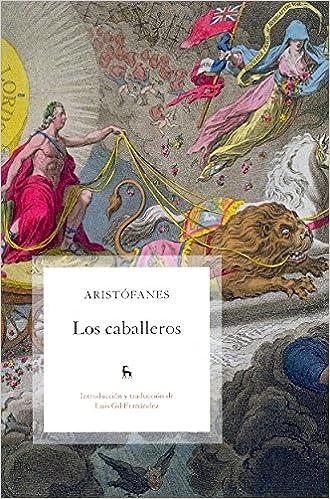 Descarga gratuita de archivos ebook Los caballeros (B. BÁSICA GREDOS) PDF 8424921682