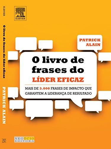 Livro de Frases do Líder Eficaz. Mais de 3.000 Frases de Impacto que Garantem a Liderança de Resultado
