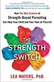 img - for The Strength Switch: How The New Science of Strength-Based Parenting Can Help Your Child and Your Teen to Flourish book / textbook / text book