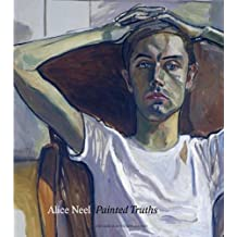 Alice Neel: Painted Truths (Museum of Fine Arts, Houston) by Barry Walker (2010-04-20)