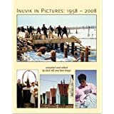 Inuvik in Pictures: 1958-2008 by Hill, Dick (2008) Hardcover