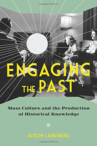 Engaging the Past: Mass Culture and the Production of Historical Knowledge pdf