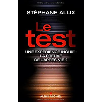 Le test: Une exp?rience inou?e : la preuve de l'apr?s-vie ? by St?phane Allix (November 23,2015)