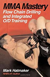 MMA Mastery: Flow Chain Drilling and Integrated O/D Training (MMA Mastery series)