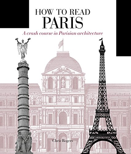 How to Read Paris: A crash course in Parisian architecture
