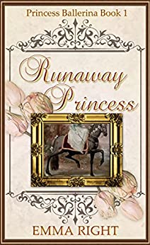 Runaway Princesses, (Princesses of Chadwick Castle Series II): Princess Ballerina Book 1 by [Right, Emma]