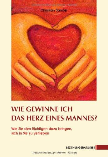 Wie gewinne ich das Herz eines Mannes? Taschenbuch – Oktober 2011 Christian Sander Bluepoint Trading 3037990007 Partnerschaft