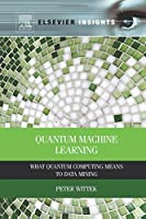 Quantum Machine Learning: What Quantum Computing Means to Data Mining Front Cover