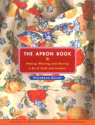 The Apron Book: Making, Wearing, and Sharing a Bit of Cloth and ()