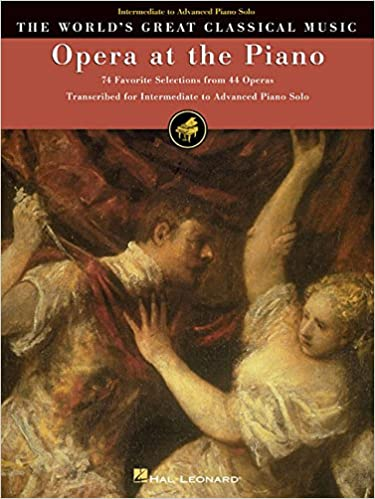 Opera at the Piano: 74 Favorite Selections from 44 Operas (World's
