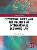 Sovereign Rules and the Politics of International Economic Law (Global Institutions)