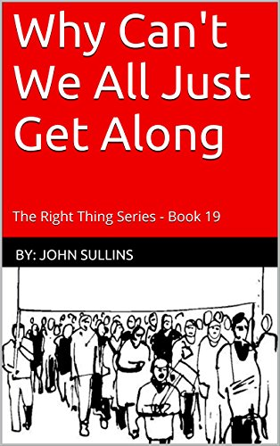 Why Can't We All Just Get Along: The Right Thing Series - Book 19 by [Sullins, John]