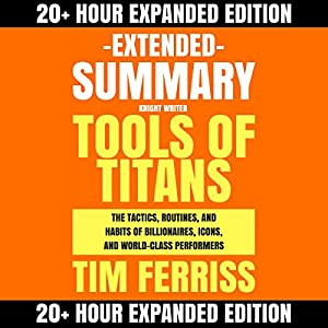Download audiobook Extended Summary: Tools of Titans by Tim Ferriss: The Tactics, Routines, and Habits of Billionaires, Icons, and World-Class Performers