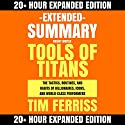 Extended Summary: Tools of Titans by Tim Ferriss: The Tactics, Routines, and Habits of Billionaires, Icons, and World-Class Performers Audiobook by Knight Writer Narrated by Dave Wright, Richard Banks, Knight Writer