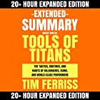 Extended Summary: Tools of Titans by Tim Ferriss: The Tactics, Routines, and Habits of Billionaires, Icons, and World-Class Performers Hörbuch von  Knight Writer Gesprochen von:  Knight Writer, Dave Wright, Richard Banks