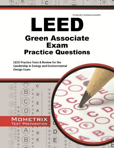 LEED Green Associate Exam Practice Questions: LEED Practice Tests & Review for the Leadership in Energy and Environmental Design Exam by LEED Exam Secrets Test Prep Team (2013-02-14)