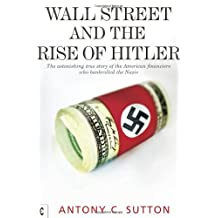 Wall Street and the Rise of Hitler: The Astonishing True Story of the American Financiers Who Bankrolled the Nazis