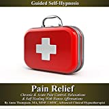 Pain Relief Guided Self Hypnosis: Chronic & Acute Pain Control, Relaxation, & Self Healing with Bonus Affirmations