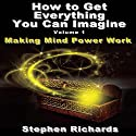 How to Get Everything You Can Imagine, Volume 1: How Mind Power Works Audiobook by Stephen Richards Narrated by Sonny Dufault