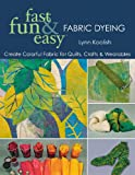 Fast, Fun and Easy Fabric Dyeing, Lynn Koolish, 157120508X