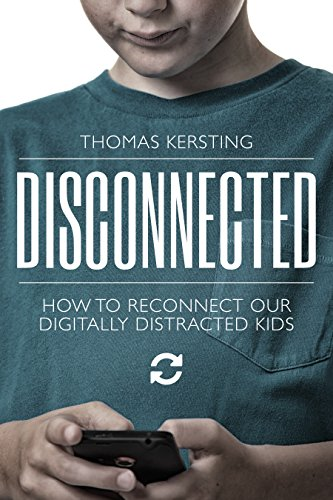 Disconnected: How To Reconnect Our Digitally Distracted Kids cover