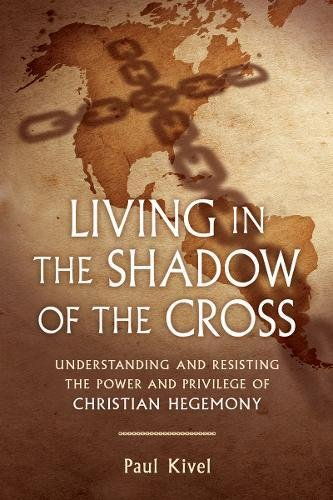 Living in the Shadow of the Cross: Understanding and Resisting the Power and Privilege of Christian (Living Cross)